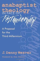 Anabaptist Theology in Face of Postmodernity: A Proposal for the Third Millenium (C. Henry Smith)