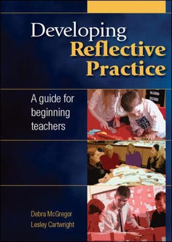 Developing reflective practice: a guide for beginning teachers: A Guide for Beginning Teachers