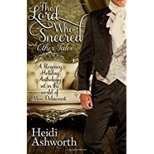 The Lord Who Sneered and Other Tales: A Regency Holiday Anthology set in the world of Miss Delacourt by Heidi Ashworth (2013-10-03)