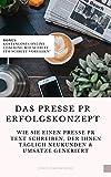 Das Presse PR Erfolgskonzept: Wie Sie einen Presse PR Text schreiben, ihre Reichweite erhöhen und die Bekanntheit steigern um täglich Neukunden sowie Umsätze über Presse und Medienarbeit generieren.
