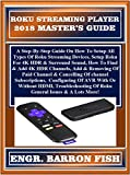 Roku Streaming Player  2018 Master?s Guide: A Step-By-Step Guide On How To Setup All Types Of Roku Streaming Devices, Setup Roku For 4K HDR & Surround ... 4K HDR Channels, Add... (English Edition)