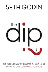The Dip: The extraordinary benefits of knowing when to quit (and when to stick) (English Edition) Formato Kindle