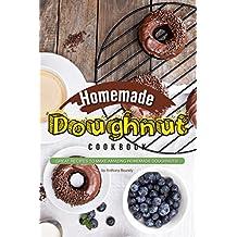 Homemade Doughnut Cookbook: Great recipes to make amazing homemade doughnuts! (English Edition)