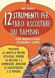 Scarica Libro 12 strumenti per farsi ascoltare dai bambini Metodi divertenti ed efficaci per insegnanti e genitori (PDF,EPUB,MOBI) Online Italiano Gratis