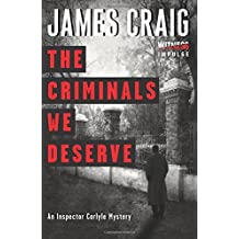 The Criminals We Deserve: An Inspector Carlyle Mystery (Inspector Carlyle Mysteries) by James Craig Sir (2015-02-24)