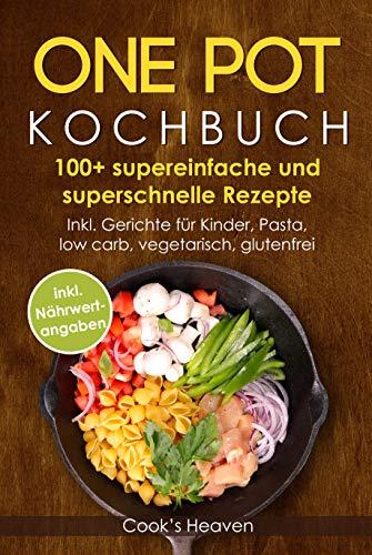 ONE POT KOCHBUCH: 100+ super einfache und super schnelle Rezepte ...