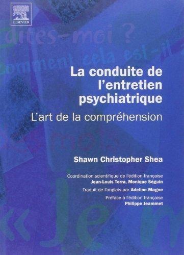 La conduite de l'entretien psychiatrique : L'art de la comprhension de Jean-Louis Terra (Adapt par), Monique Sguin (Adapt par), Shawn-Christopher Shea (1 mai 2005) Broch