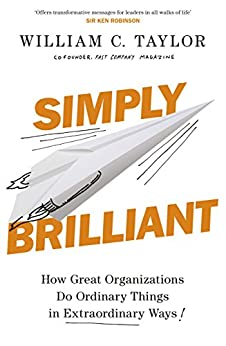 Simply Brilliant: How Great Organizations Do Ordinary Things In Extraordinary Ways by [Taylor, William C.]