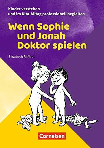 Kinder verstehen und im Kita-Alltag professionell begleiten: Wenn Sophie und Jonah Doktor spielen: Ratgeber