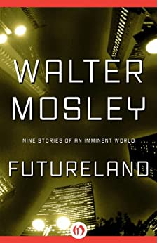 Futureland: Nine Stories of an Imminent World by [Mosley, Walter]
