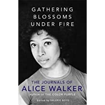 Gathering Blossoms Under Fire: The Journals of Alice Walker (English Edition)