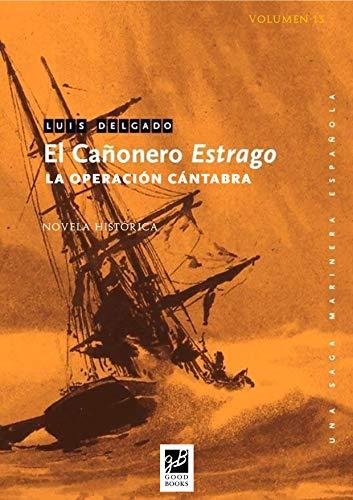 El cañonero Estrago: La operación cántabra (Saga Marinera Española nº 13) por Luis Delgado Bañón