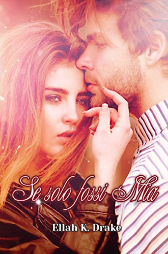Se solo fossi Mia (If only series Vol. 1)