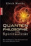 Quantenphilosophie und Spiritualität - Der Schlüssel zu den Geheimnissen des menschlichen Seins von Ulrich Warnke (10. Mai 2011) Gebundene Ausgabe