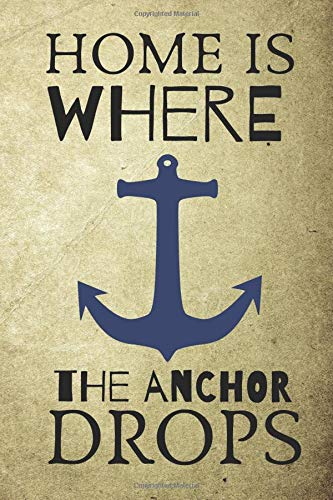 Home Is Where The Anchor Drops: Novelty Notebook For Those Who Are not Land Lovers Adult Pirate Booty