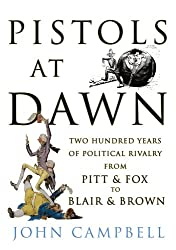 Pistols at Dawn: Two Hundred Years of Political Rivalry from Pitt and Fox to Blair and Brown