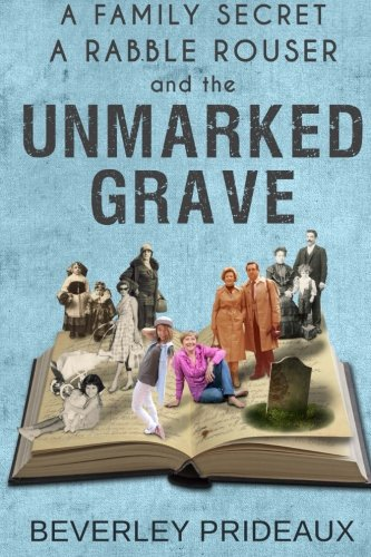 A Family Secret, a Rabble Rouser and the Unmarked Grave: Three compelling reasons to preserve your family history: Volume 1 (Preserve or Perish)