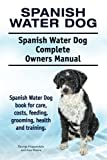 Spanish Water Dog. Spanish Water Dog Complete Owners Manual. Spanish Water Dog  book for care, costs, feeding, grooming,