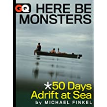 Here Be Monsters... 50 Days Adrift At Sea (Kindle Single) (GQ Books)