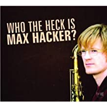 Who the Heck Is Max Hacker