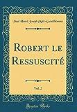 Robert le Ressuscité, Vol. 2 (Classic Reprint)