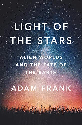 Light of the Stars: Alien Worlds and the Fate of the Earth por Adam (University of Rochester) Frank