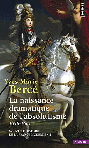 La Naissance dramatique de l'absolutisme (1598-1661) par Yves-marie Berce