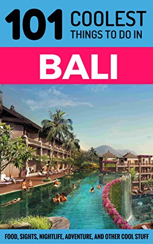 Bali: Bali Travel Guide: 101 Coolest Things to Do in Bali (Backpacking Bali, Budget Travel Bali, Southeast Asia Travel Guide, Indonesia Travel Guide, Lombok) (English Edition)