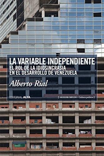 La variable independiente: El rol de la idiosincrasia en el desarrollo de Venezuela (Trópicos nº 103) por Alberto Rial
