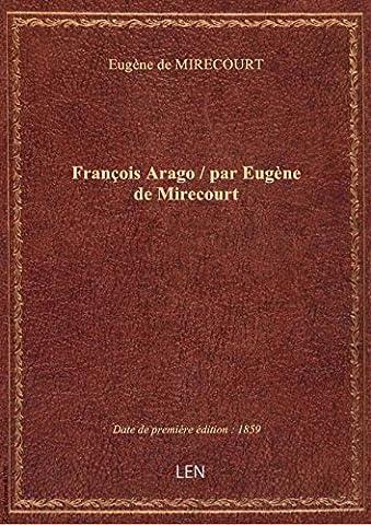 François Arago / par Eugène de Mirecourt
