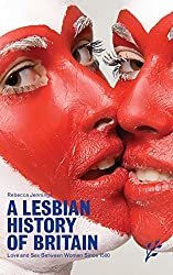 A Lesbian History of Britain: Love and Sex Between Women Since 1500 by Rebecca Jennings (2007-11-15)