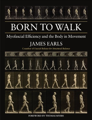 Born to Walk: Myofascial Efficiency and the Body in Movement (English Edition) par James Earls
