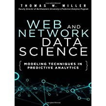 Web and Network Data Science: Modeling Techniques in Predictive Analytics (FT Press Operations Management)
