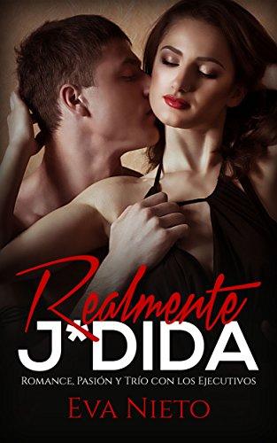 Realmente J*dida: Romance, Pasión y Trío con los Ejecutivos (Novela Romántica y Erótica)