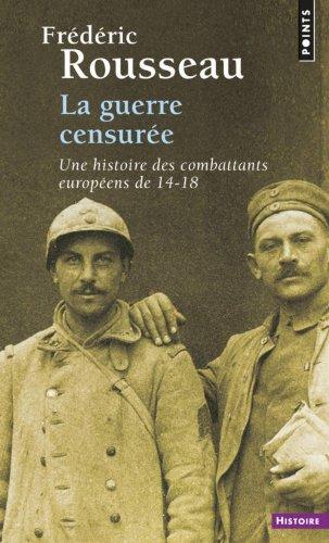 Guerre Censur'e. Une Histoire Des Combattants Europ'ens de 14-18(la) par Fr'd'ric Rousseau