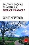 Peut-on encore chanter la douce France ? : Etre français hier, aujourd'hui, demain
