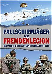 Die Fallschirmjäger der Fremdenlegion: Einsätze und Operationen in Afrika von 1965 bis 2015