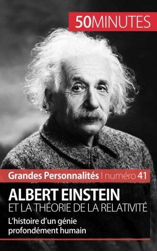 Albert Einstein et la théorie de la relativité: L'Histoire D'Un Génie Profondément Humain