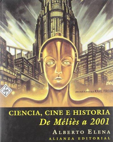 Ciencia, cine e historia: De Méliès a 2001 (Libros Singulares (Ls)) por Alberto Elena Díaz