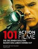 101 Actionfilme: Die Sie sehen sollten, bevor das Leben vorbei ist Ausgewählt und vorgestellt von 16 internationalen Filmkritikern.