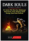 Dark Souls Remastered, Pc, Switch, Ps4, Xbox One, Walkthrough, Achievements, Armor, Weapons, Builds, Strategy, Game Guide Unofficial