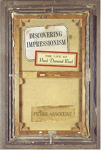 Discovering Impressionism: The Life of Paul Durand-Ruel (Mark Magowan Books) by Pierre Assouline (2004-11-09)