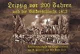 Leipzig vor 200 Jahren und die Völkerschlacht 1813: Jubiläumsausgabe 2013