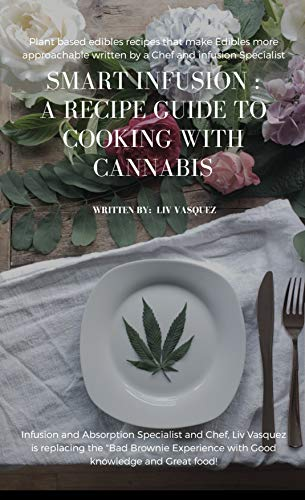 Smart Infusion: A guide to how edibles work: Replacing the 'Bad Brownie' Experience with Delicious food and a managable high. (English Edition)