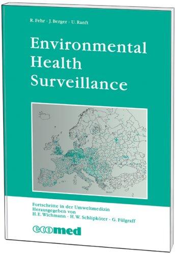 Environmental Health Surveillance: Results of an International Workshop, 11-12 March 1997 at the University of Bielefeld; Reihe: Fortschritte in der Umweltmedizin
