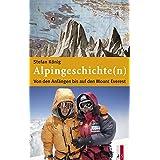 Alpingeschichte(n): Von den Anfängen bis auf den Mount Everest