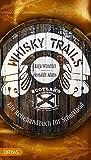 Whisky Trails Schottland: Ein Reisehandbuch