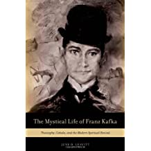 The Mystical Life of Franz Kafka: Theosophy, Cabala, and the Modern Spiritual Revival