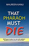 That Pharaoh Must Die: 200 Prayers bullets that deal with stubborn problems and the powers behind them.