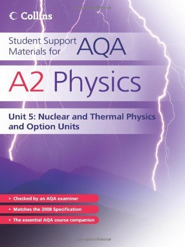 Student Support Materials for AQA - A2 Physics Unit 5: Nuclear, Thermal Physics and Option Units by Dave Kelly (2010-03-22)